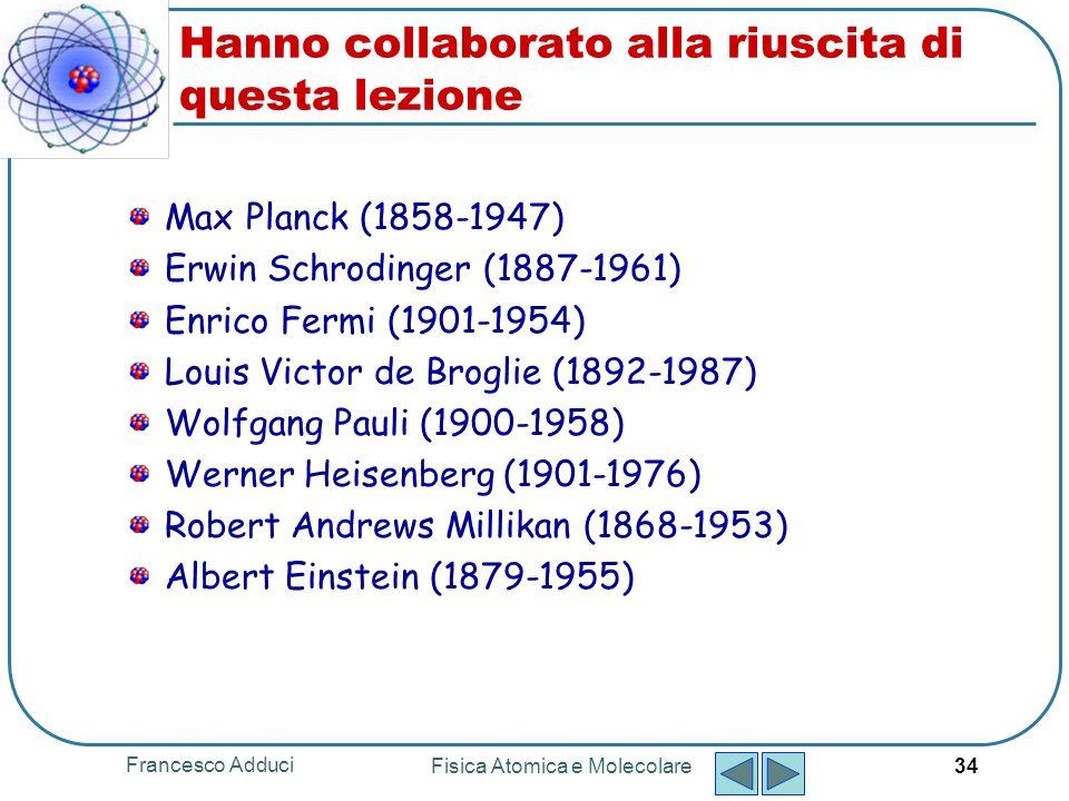 Francesco Adduci Fisica Atomica e Molecolare 34 Hanno collaborato alla riuscita di questa lezione Max Planck (1858-1947) Erwin Schrodinger (1887-1961)