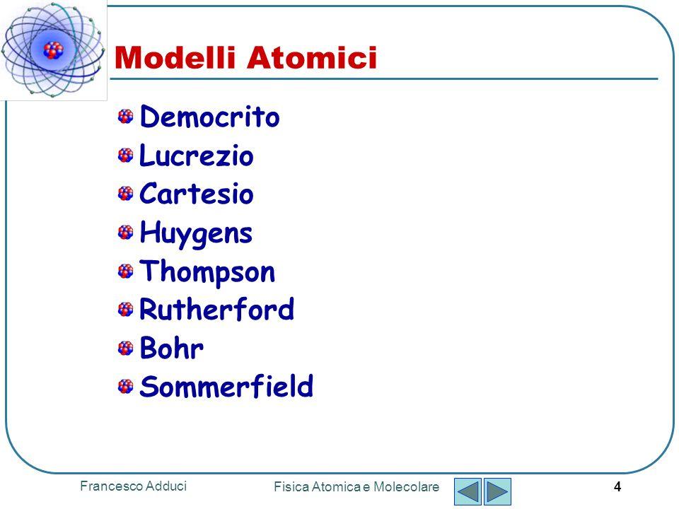 Francesco Adduci Fisica Atomica e Molecolare 5 Joseph John Thompson Joseph John Thomson Cheetham, Inghilterra1856 Cambridge, Inghilterra 1940 Premio Nobel per la fisica 1906