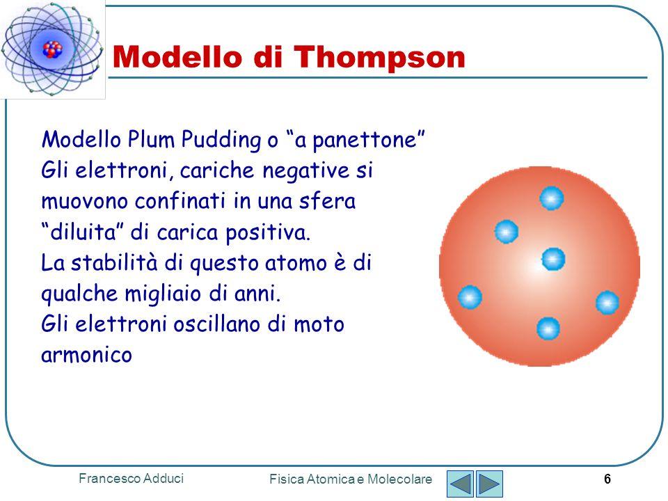 Francesco Adduci Fisica Atomica e Molecolare 7 Rutherford Lord Ernest Rutherford Nelson, Nuova Zelanda, 1871 Cambridge, Inghilterra, 1937 Premio Nobel per la chimica 1908