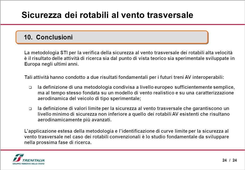 24 / 24 10. Conclusioni Sicurezza dei rotabili al vento trasversale La metodologia STI per la verifica della sicurezza al vento trasversale dei rotabi