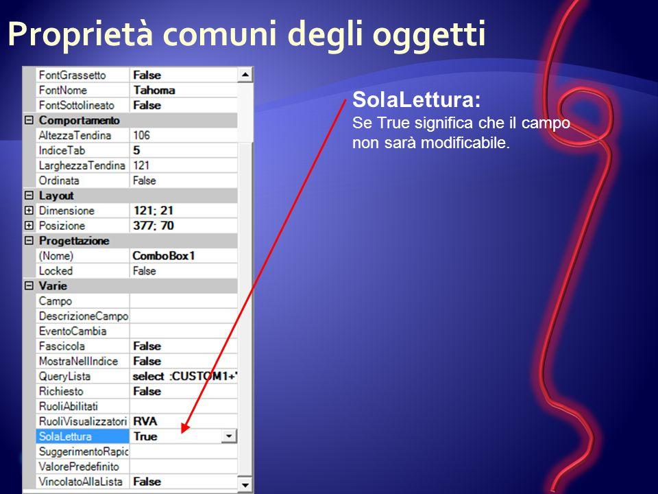 Proprietà comuni degli oggetti SolaLettura: Se True significa che il campo non sarà modificabile.