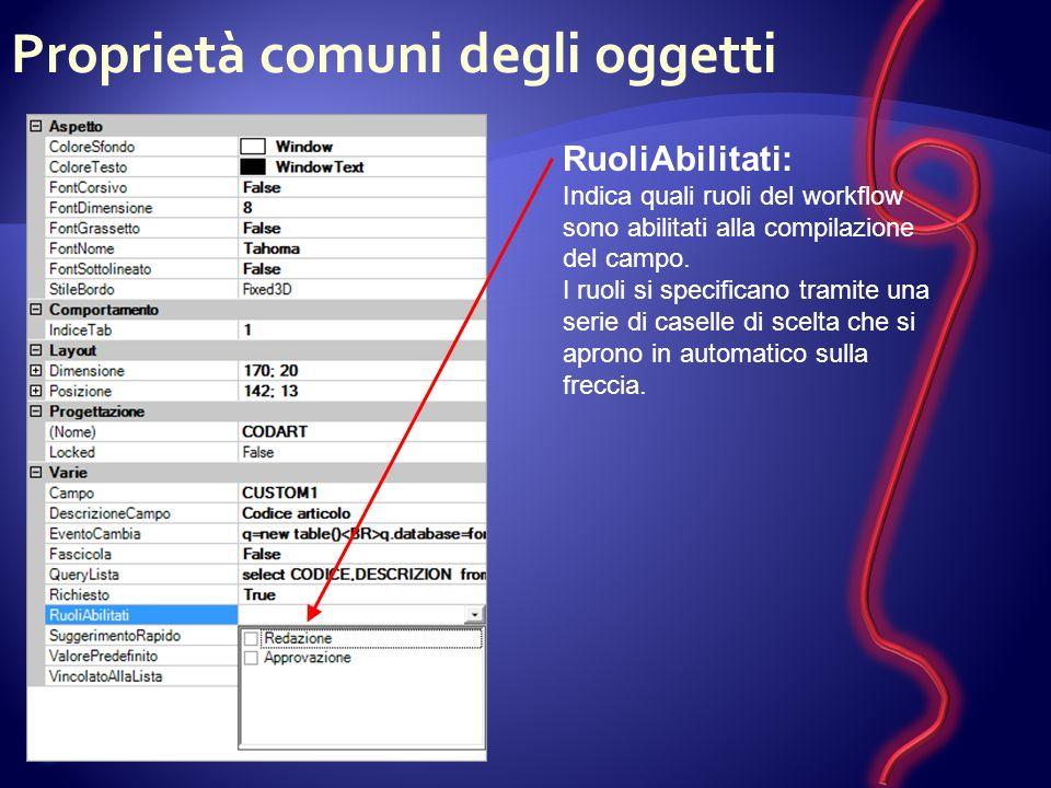 Proprietà comuni degli oggetti RuoliAbilitati: Indica quali ruoli del workflow sono abilitati alla compilazione del campo.