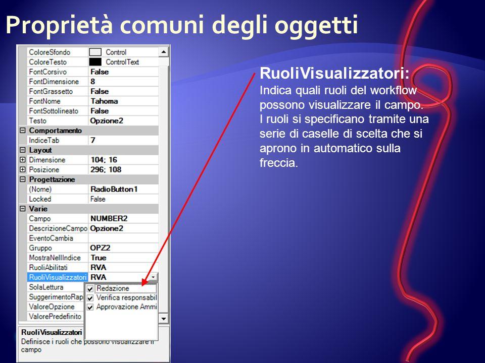 Proprietà comuni degli oggetti RuoliVisualizzatori: Indica quali ruoli del workflow possono visualizzare il campo.