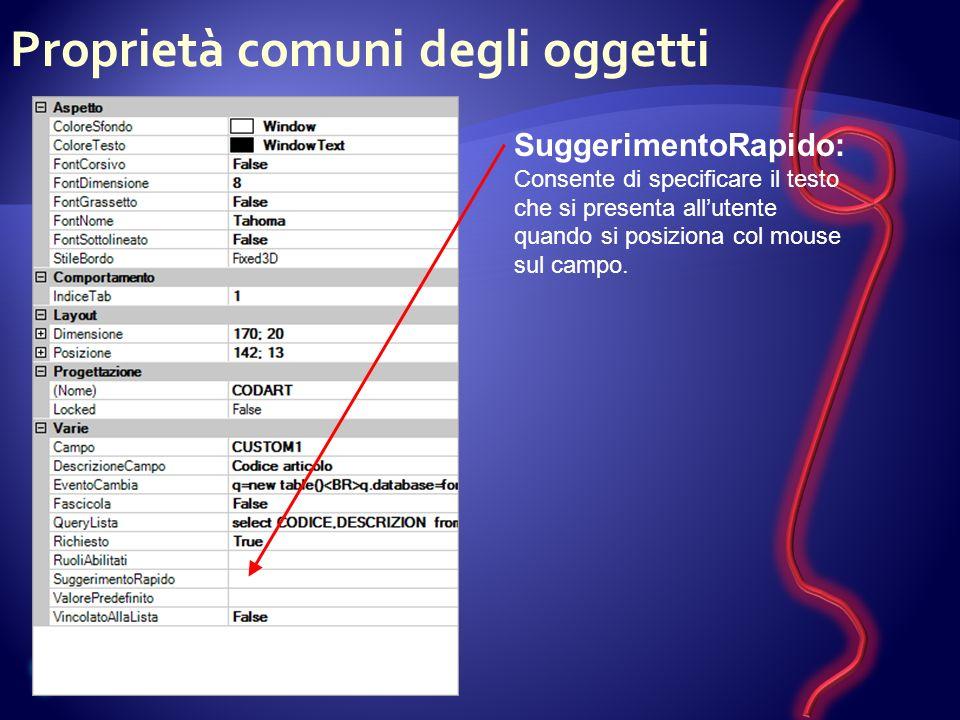 Proprietà comuni degli oggetti SuggerimentoRapido: Consente di specificare il testo che si presenta allutente quando si posiziona col mouse sul campo.
