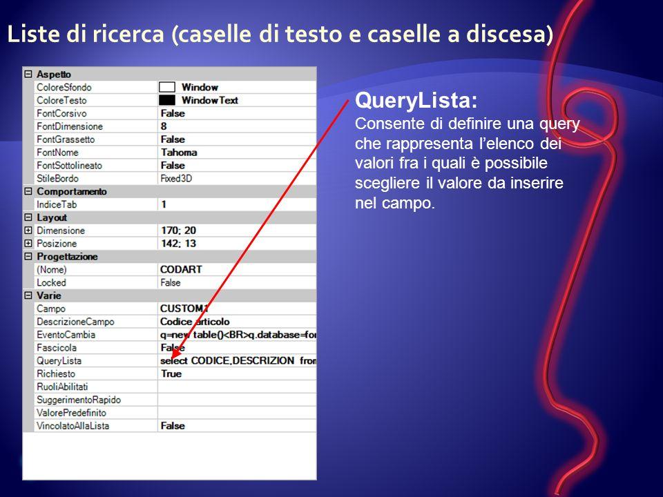 Liste di ricerca (caselle di testo e caselle a discesa) QueryLista: Consente di definire una query che rappresenta lelenco dei valori fra i quali è possibile scegliere il valore da inserire nel campo.