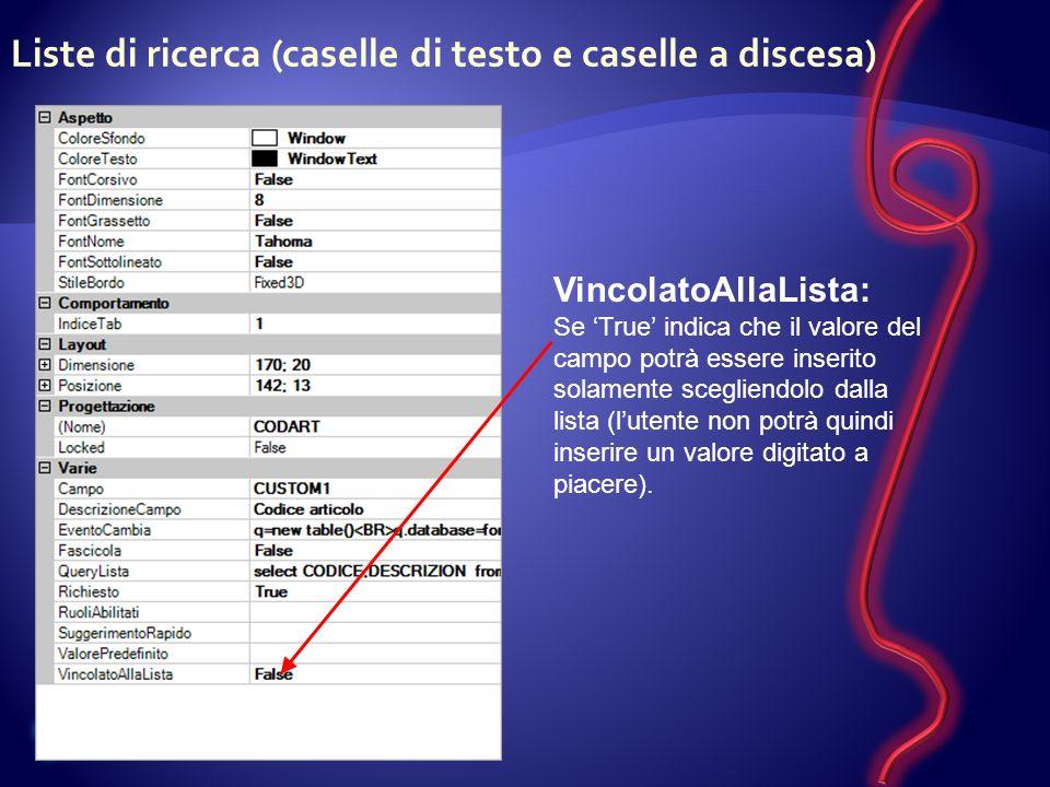 VincolatoAllaLista: Se True indica che il valore del campo potrà essere inserito solamente scegliendolo dalla lista (lutente non potrà quindi inserire un valore digitato a piacere).