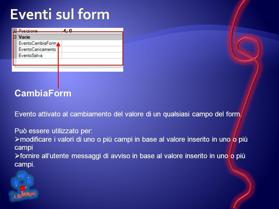 Eventi sul form CambiaForm Evento attivato al cambiamento del valore di un qualsiasi campo del form.