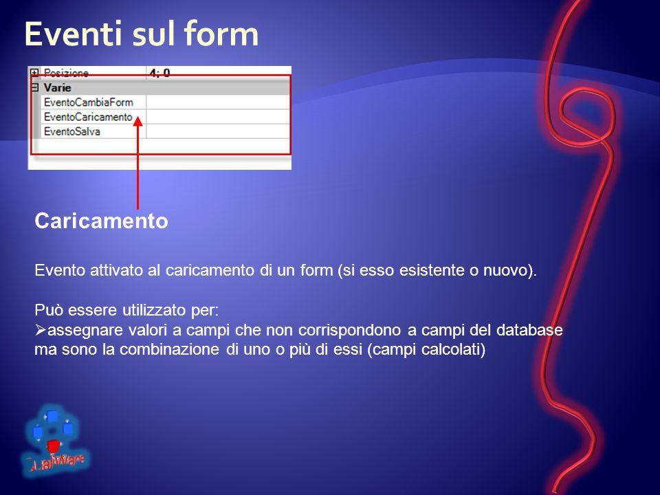 Eventi sul form Caricamento Evento attivato al caricamento di un form (si esso esistente o nuovo).