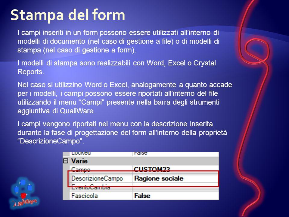 Stampa del form I campi inseriti in un form possono essere utilizzati allinterno di modelli di documento (nel caso di gestione a file) o di modelli di stampa (nel caso di gestione a form).