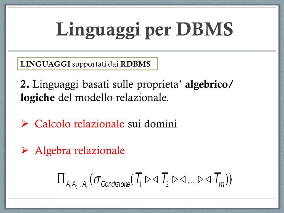 Linguaggi per DBMS LINGUAGGI supportati dai RDBMS 2.