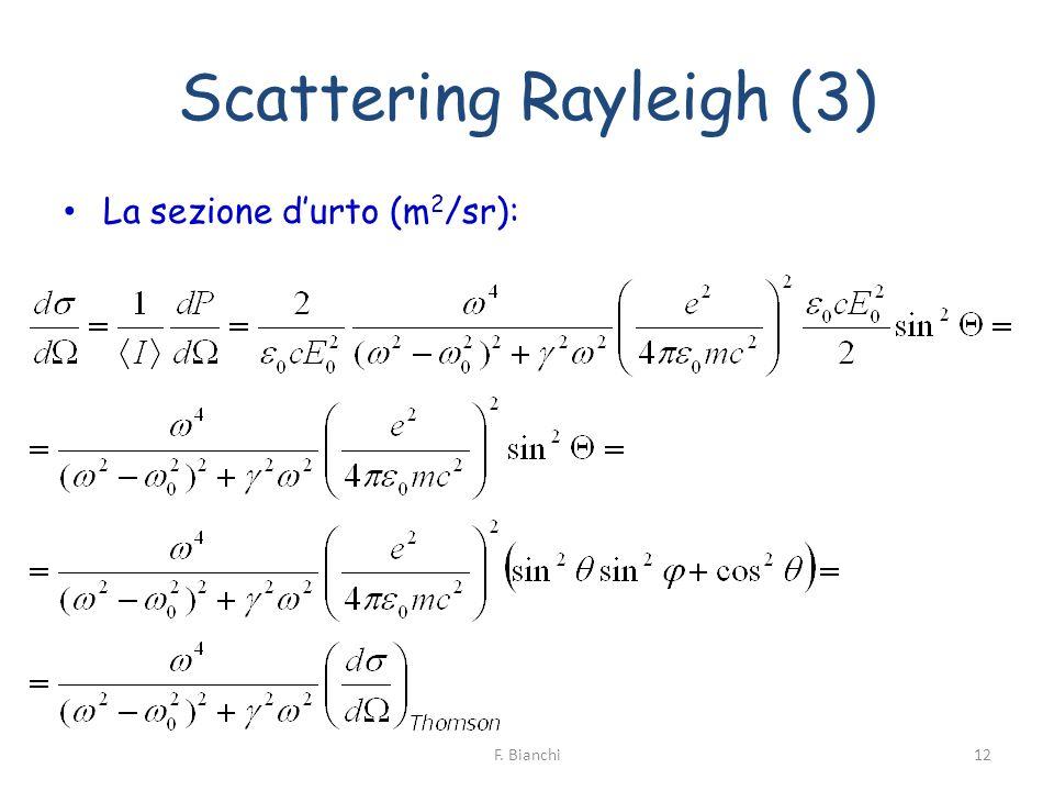 Scattering Rayleigh (3) La sezione durto (m 2 /sr): 12F. Bianchi
