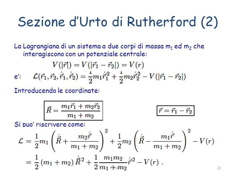 La Lagrangiana di un sistema a due corpi di massa m 1 ed m 2 che interagiscono con un potenziale centrale: e: Introducendo le coordinate: Si puo riscr