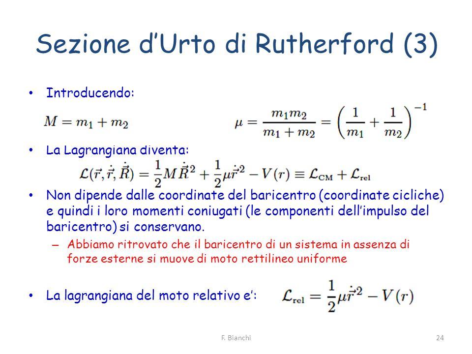 Sezione dUrto di Rutherford (3) Introducendo: La Lagrangiana diventa: Non dipende dalle coordinate del baricentro (coordinate cicliche) e quindi i lor