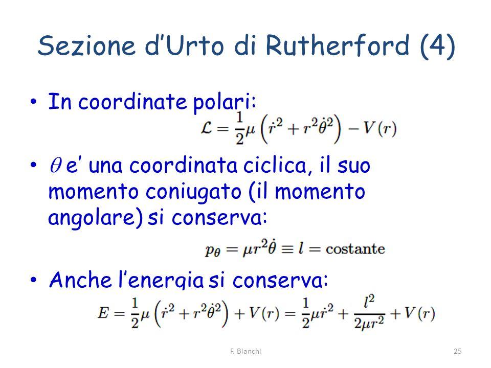 Sezione dUrto di Rutherford (4) In coordinate polari: e una coordinata ciclica, il suo momento coniugato (il momento angolare) si conserva: Anche lene