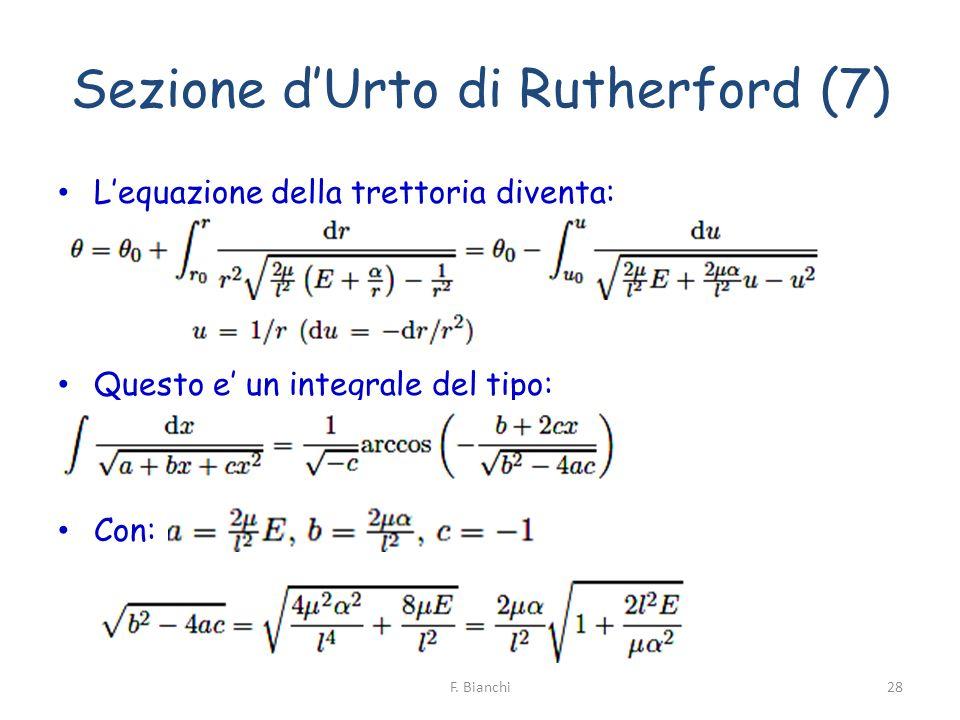 Sezione dUrto di Rutherford (7) Lequazione della trettoria diventa: Questo e un integrale del tipo: Con: 28F. Bianchi