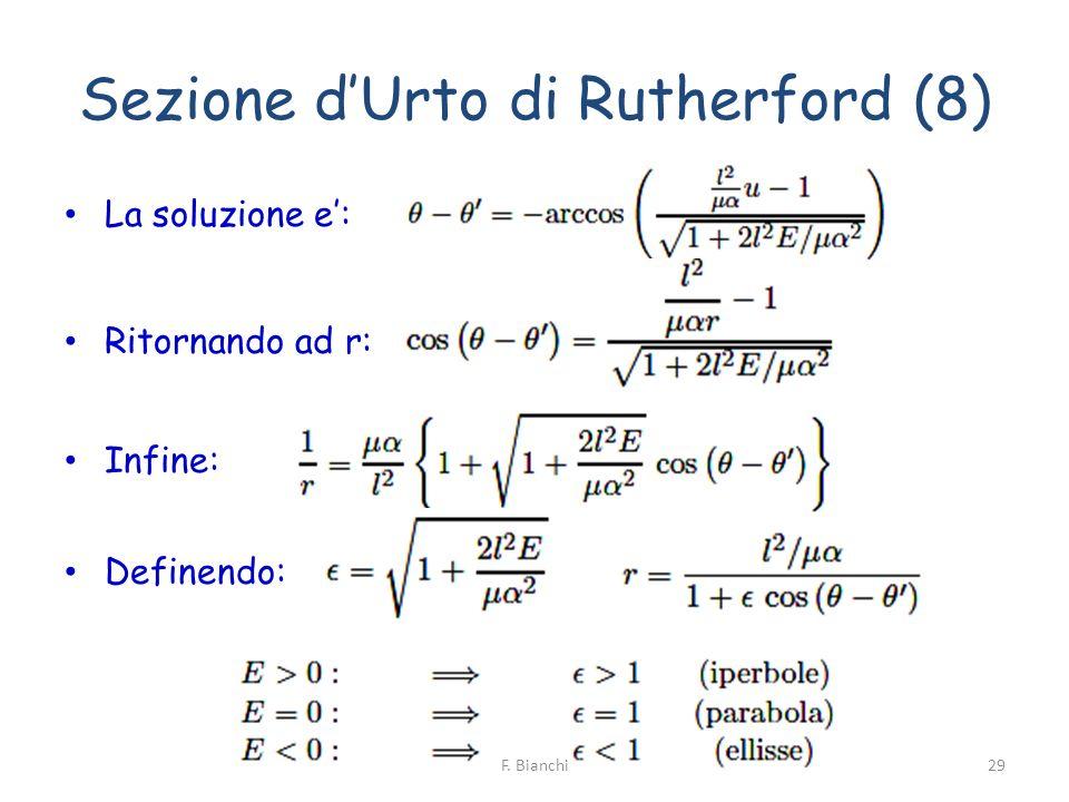 Sezione dUrto di Rutherford (8) La soluzione e: Ritornando ad r: Infine: Definendo: 29F. Bianchi