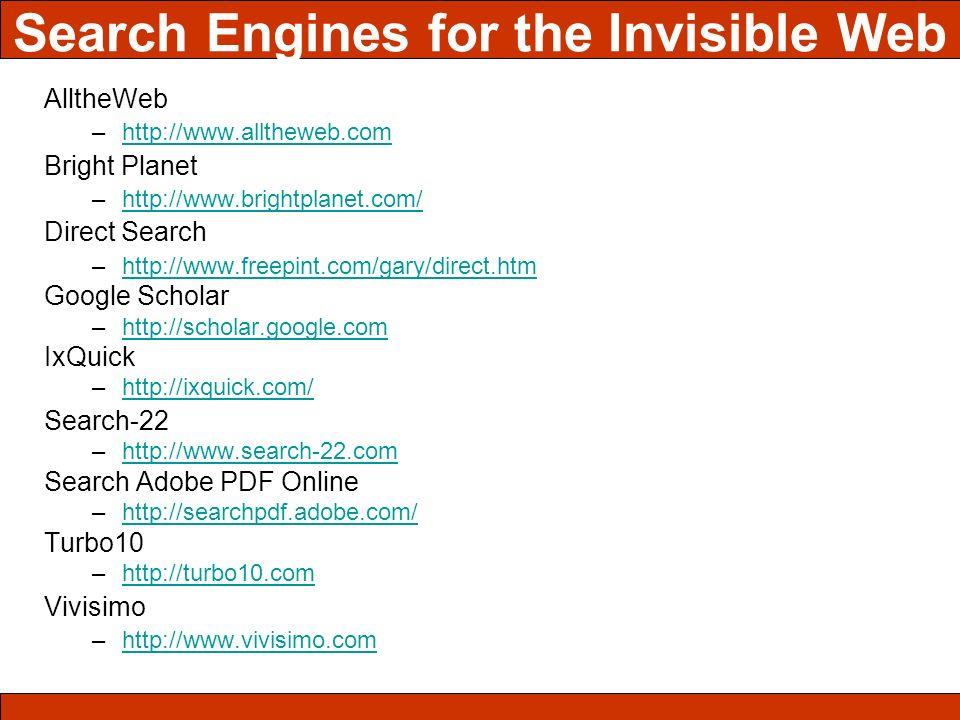AlltheWeb –http://www.alltheweb.comhttp://www.alltheweb.com Bright Planet –http://www.brightplanet.com/http://www.brightplanet.com/ Direct Search –htt