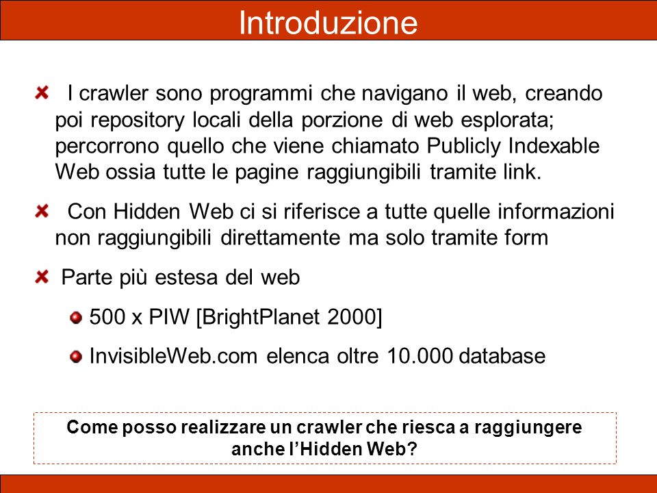 Introduzione I crawler sono programmi che navigano il web, creando poi repository locali della porzione di web esplorata; percorrono quello che viene