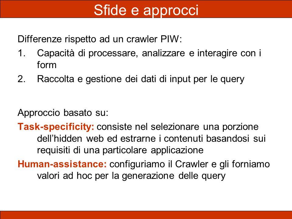 Sfide e approcci Differenze rispetto ad un crawler PIW: 1.Capacità di processare, analizzare e interagire con i form 2.Raccolta e gestione dei dati di