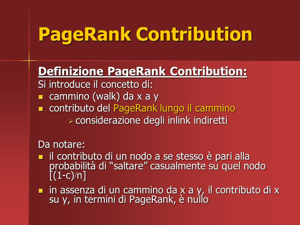 Spam Detection Algorithm Concetti base: PageRank Contribution PageRank Contribution PageRank Score PageRank Score Spam Mass: Spam Mass: assoluto assoluto relativo relativo