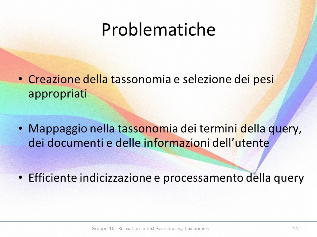 Problematiche Efficiente indicizzazione e processamento della query Creazione della tassonomia e selezione dei pesi appropriati Mappaggio nella tasson
