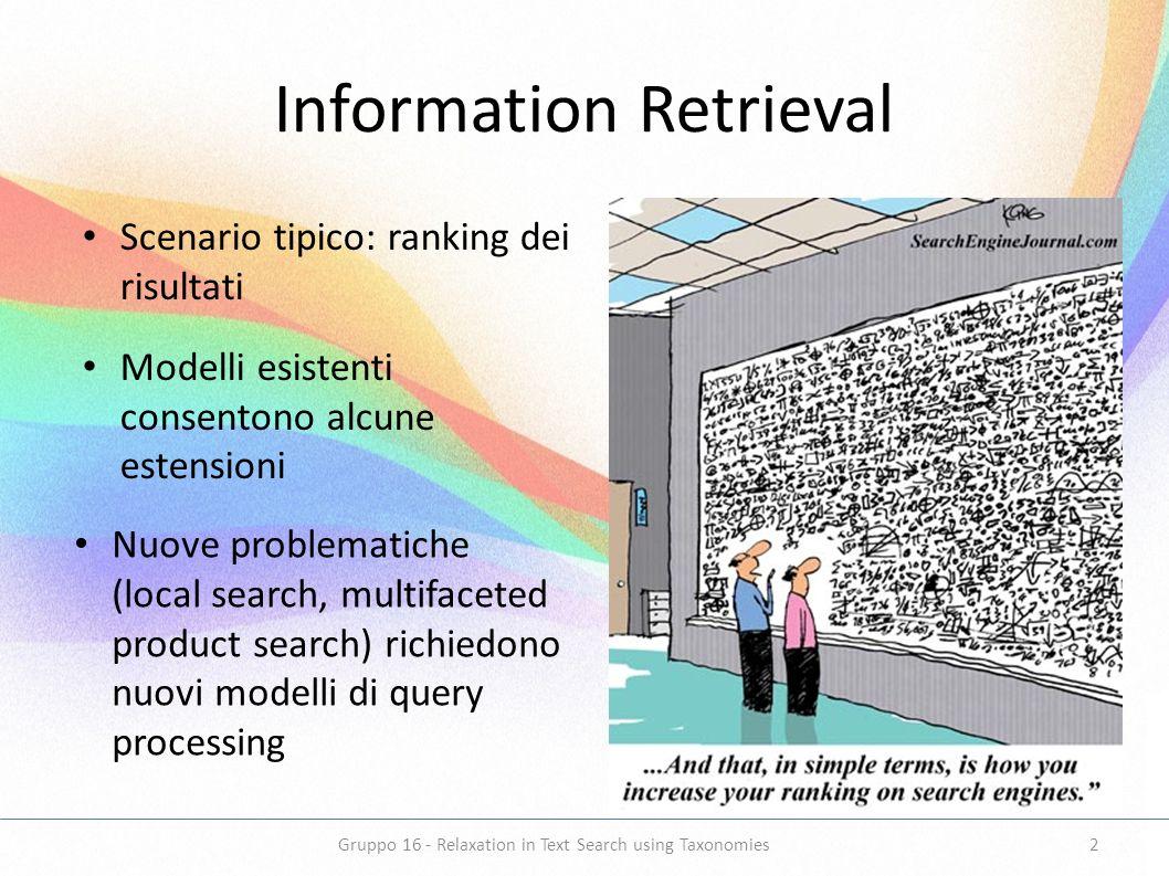 Information Retrieval Scenario tipico: ranking dei risultati Modelli esistenti consentono alcune estensioni Nuove problematiche (local search, multifa