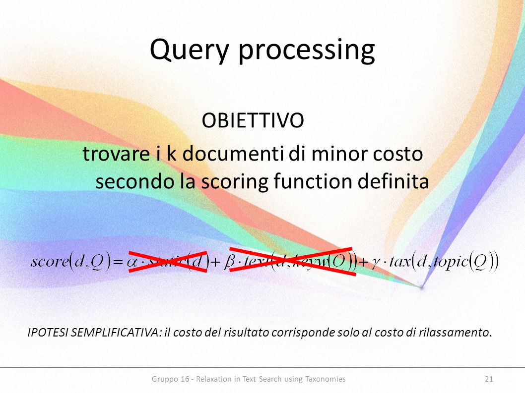 Query processing OBIETTIVO trovare i k documenti di minor costo secondo la scoring function definita IPOTESI SEMPLIFICATIVA: il costo del risultato co