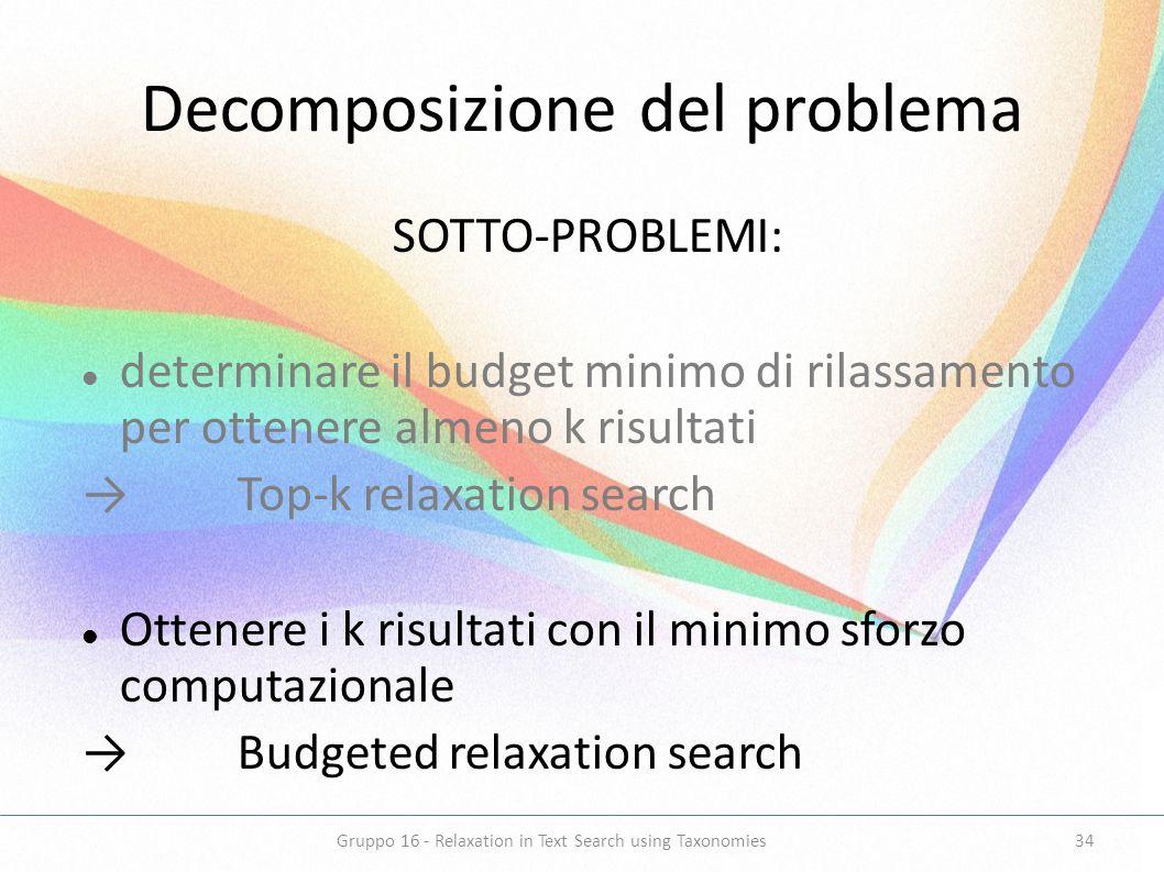 Decomposizione del problema SOTTO-PROBLEMI: determinare il budget minimo di rilassamento per ottenere almeno k risultati Top-k relaxation search Otten