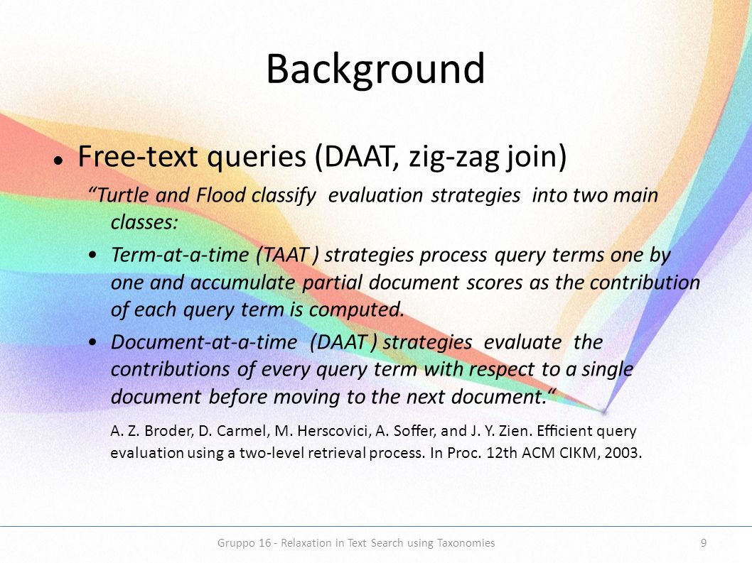 Background Free-text queries (DAAT, zig-zag join) Turtle and Flood classify evaluation strategies into two main classes: Term-at-a-time (TAAT ) strate