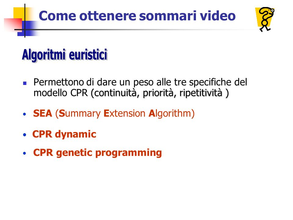 SEA (Summary Extension Algorithm) CPR genetic programming CPR dynamic Come ottenere sommari video (continuità, priorità, ripetitività ) Permettono di