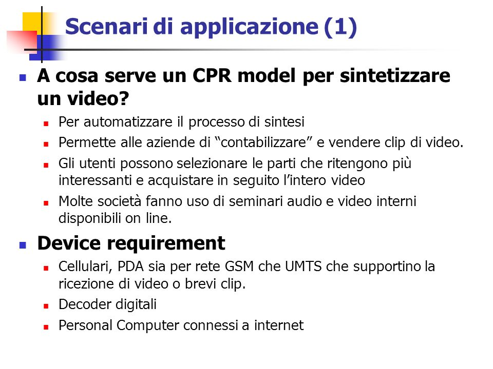 Scenari di applicazione (1) A cosa serve un CPR model per sintetizzare un video.