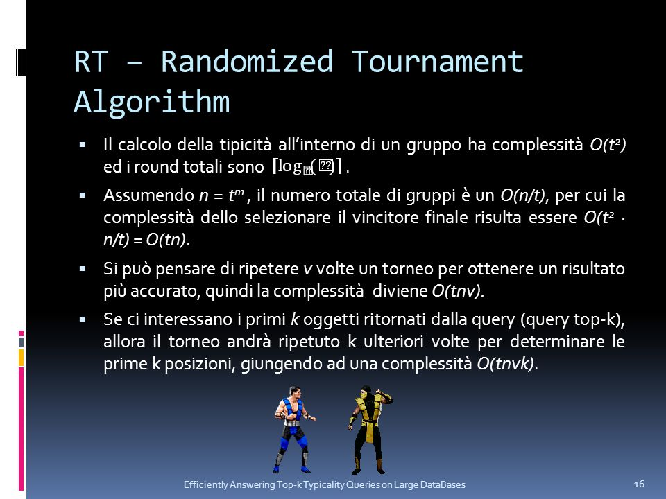 RT – Randomized Tournament Algorithm Dopo aver determinato il primo vincitore, per determinare il secondo in classifica è necessario ripetere il torneo, facendo però perdere il primo classificato appena determinato al primo incontro.