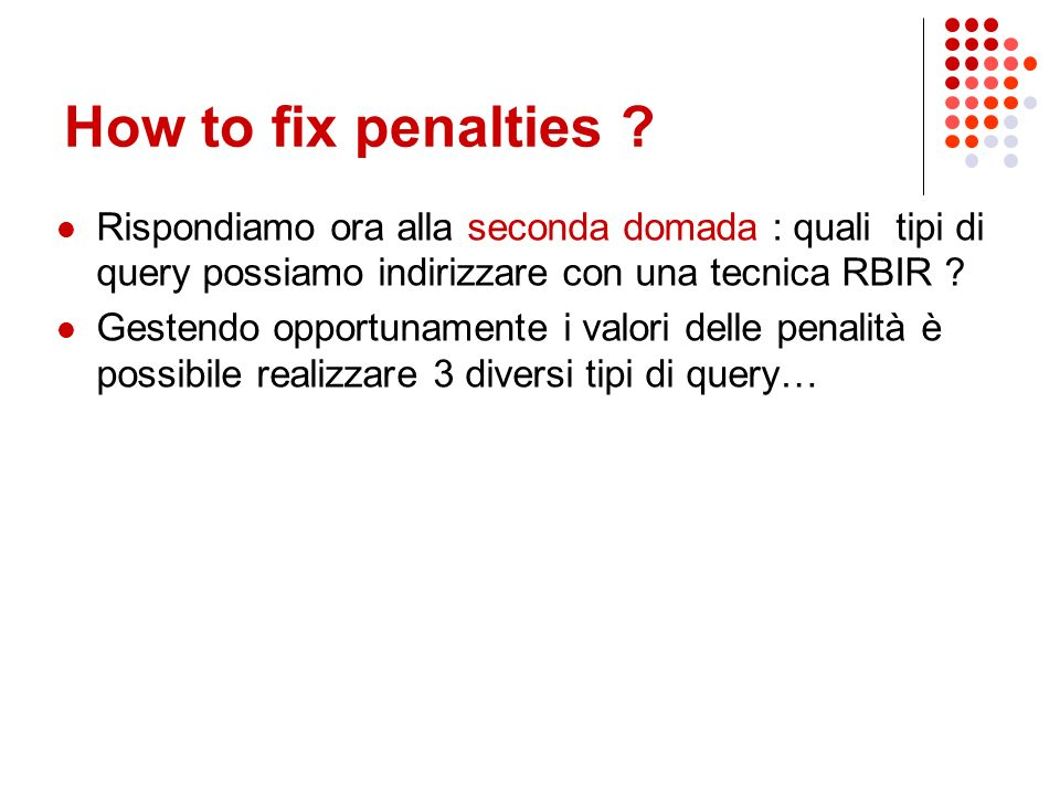 penalties(1) Rendiamo la matrice quadrata aggiungendo righe o colonne 105129 6487 71049 p1 R 2,1 R 2,2 R 2,3 R 2,4 R 1,1 R 1,2 R 1,3 10512p2 648 7104p2 231 R 2,1 R 2,2 R 2,3 R 1,1 R 1,2 R 1,3 R 1,4