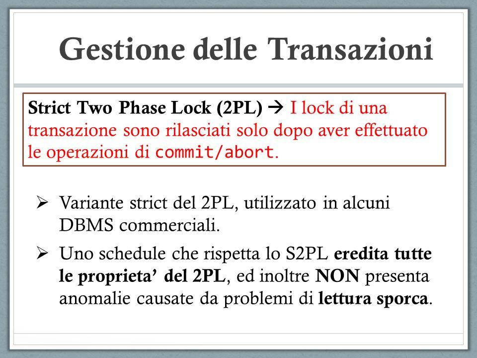Strict Two Phase Lock (2PL) I lock di una transazione sono rilasciati solo dopo aver effettuato le operazioni di commit/abort.