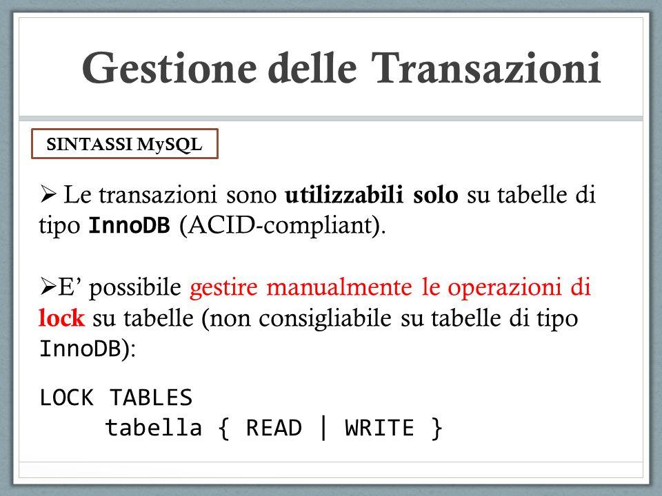 SINTASSI MySQL Gestione delle Transazioni Le transazioni sono utilizzabili solo su tabelle di tipo InnoDB (ACID-compliant).