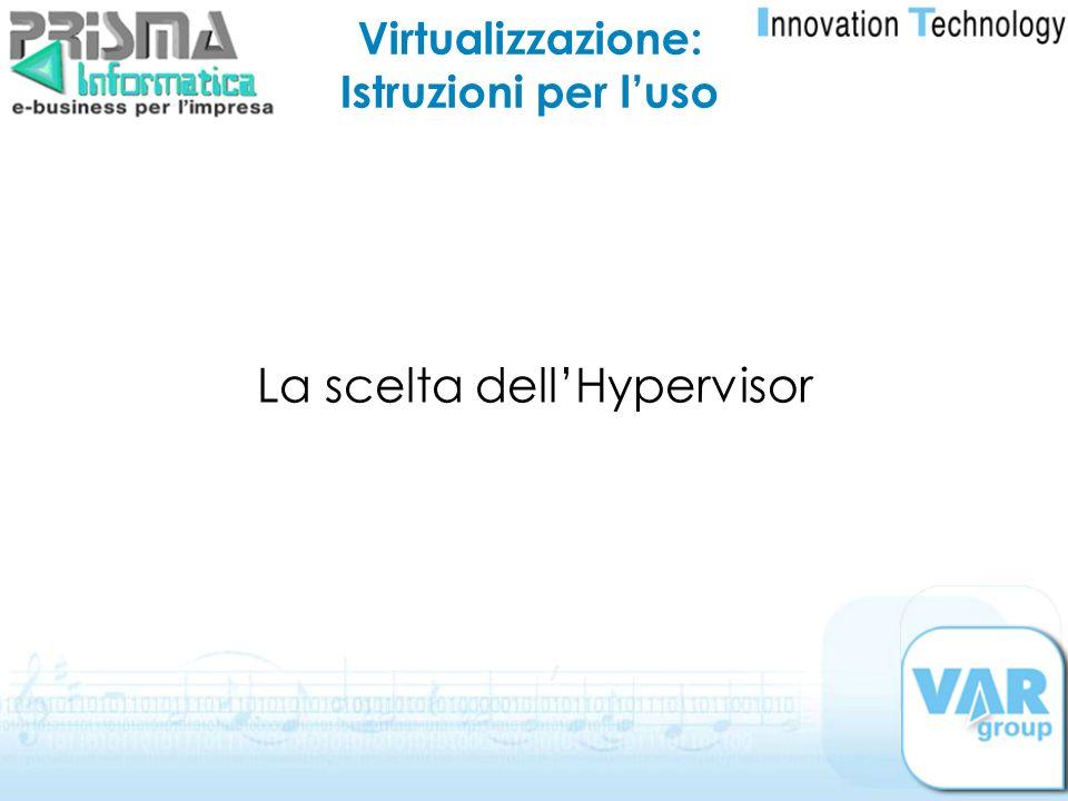 La scelta dellHypervisor Virtualizzazione: Istruzioni per luso