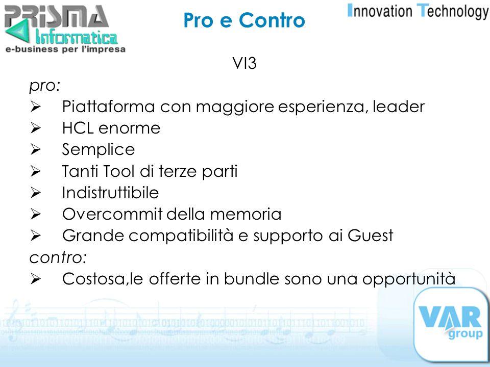 Pro e Contro VI3 pro: Piattaforma con maggiore esperienza, leader HCL enorme Semplice Tanti Tool di terze parti Indistruttibile Overcommit della memor