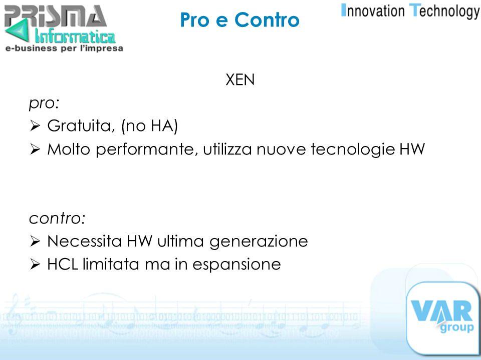 XEN pro: Gratuita, (no HA) Molto performante, utilizza nuove tecnologie HW contro: Necessita HW ultima generazione HCL limitata ma in espansione Pro e