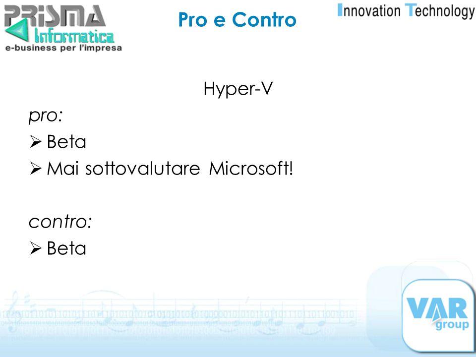 Hyper-V pro: Beta Mai sottovalutare Microsoft! contro: Beta Pro e Contro