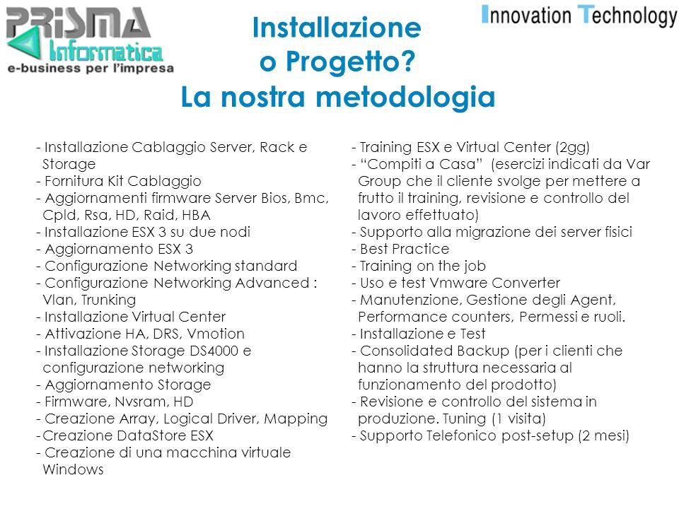 - Installazione Cablaggio Server, Rack e Storage - Fornitura Kit Cablaggio - Aggiornamenti firmware Server Bios, Bmc, Cpld, Rsa, HD, Raid, HBA - Insta