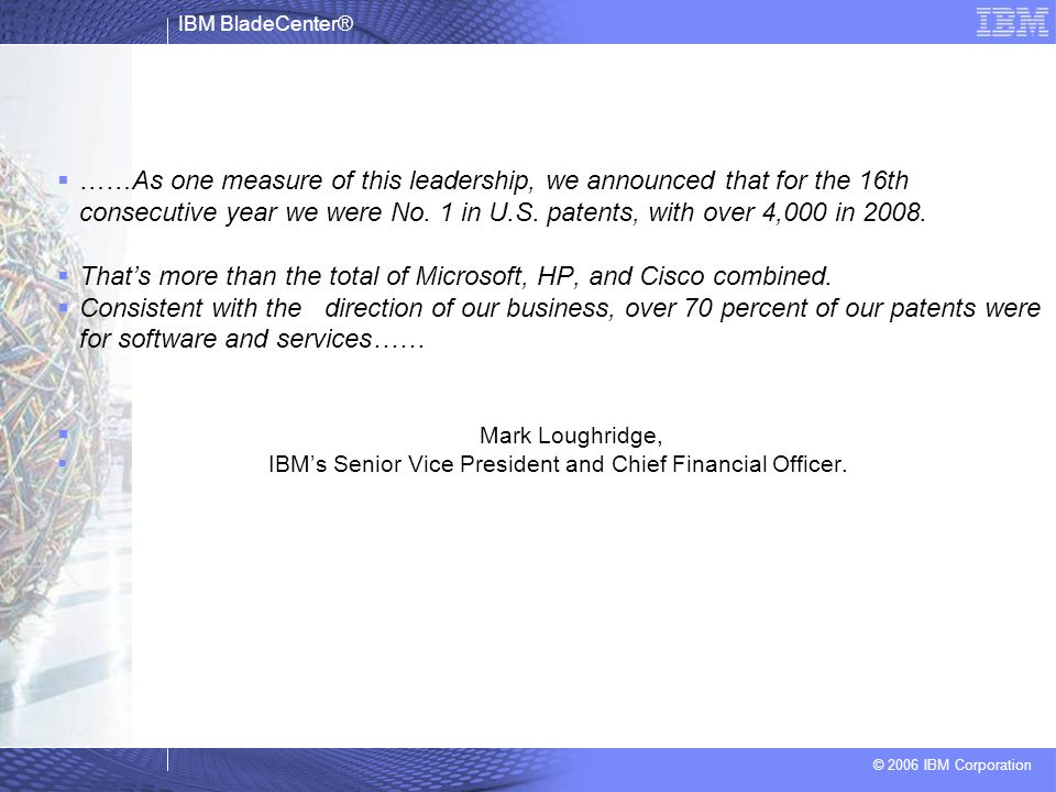 IBM BladeCenter® © 2006 IBM Corporation ……As one measure of this leadership, we announced that for the 16th consecutive year we were No. 1 in U.S. pat
