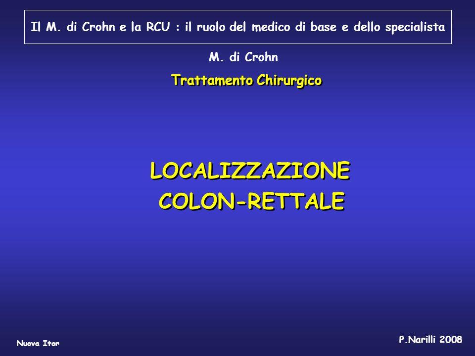 LOCALIZZAZIONE COLON-RETTALE LOCALIZZAZIONE COLON-RETTALE Il M. di Crohn e la RCU : il ruolo del medico di base e dello specialista M. di Crohn Tratta