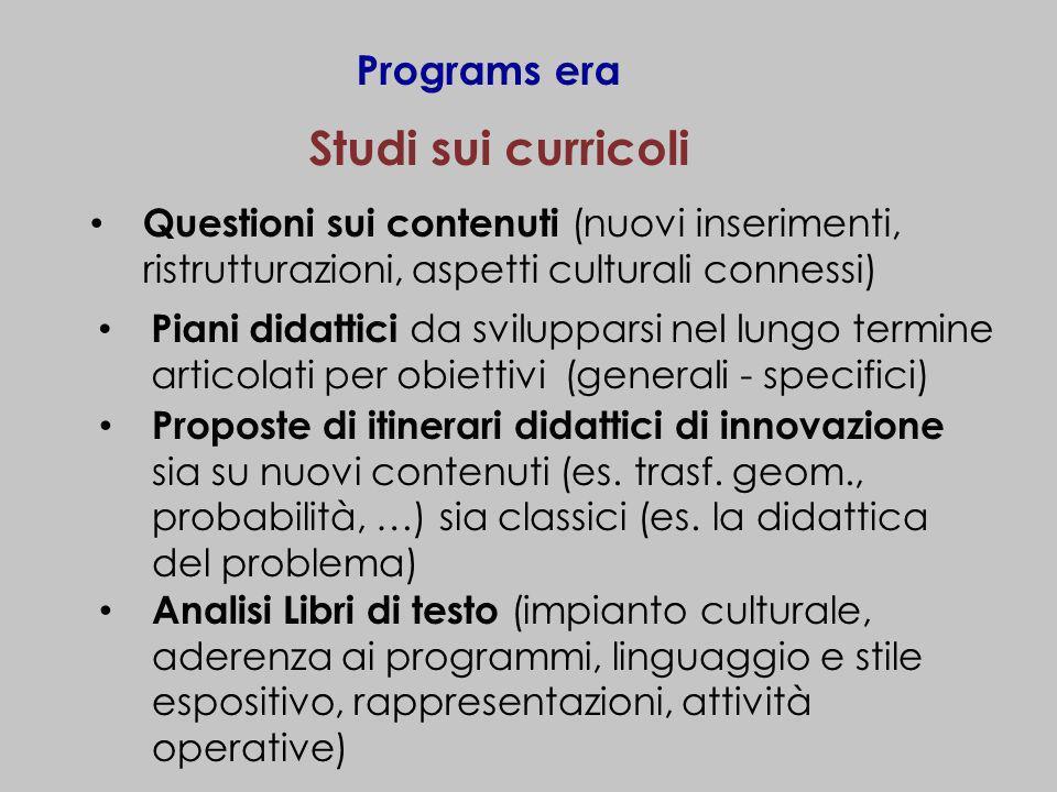 Studi sui curricoli Programs era Piani didattici da svilupparsi nel lungo termine articolati per obiettivi (generali - specifici) Proposte di itinerar