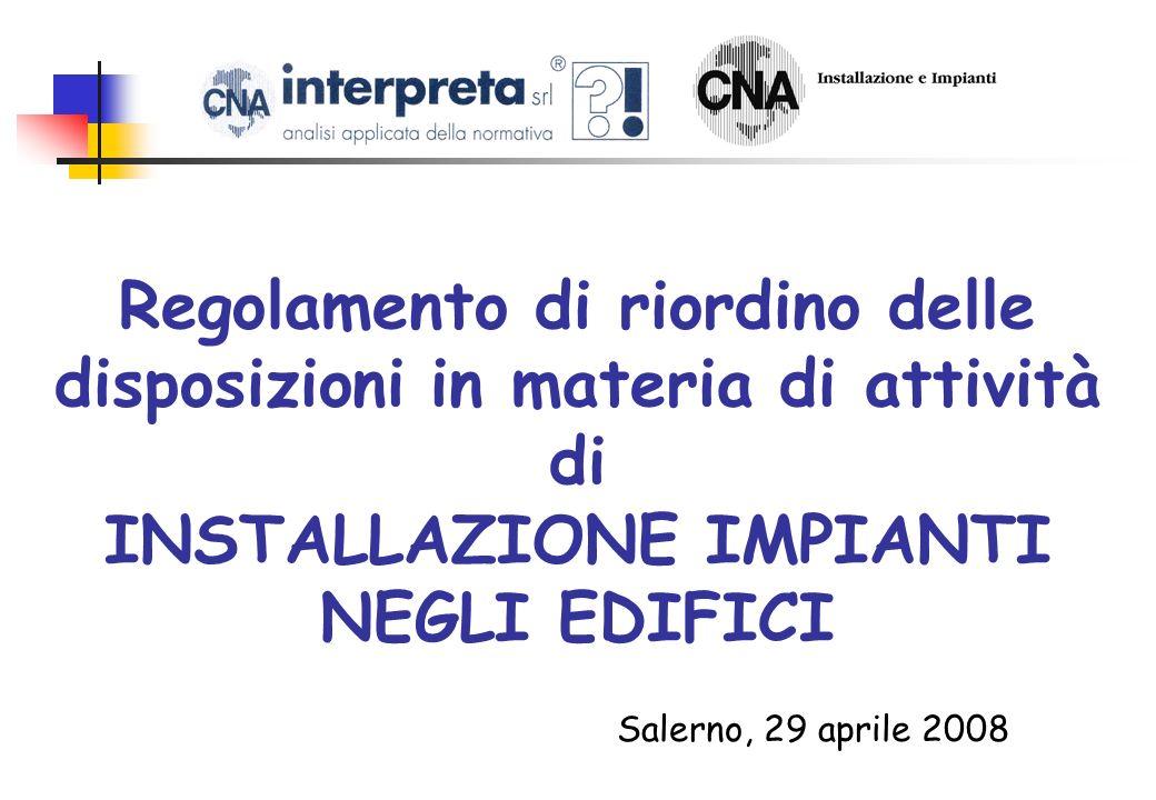 Regolamento di riordino delle disposizioni in materia di attività di INSTALLAZIONE IMPIANTI NEGLI EDIFICI Salerno, 29 aprile 2008
