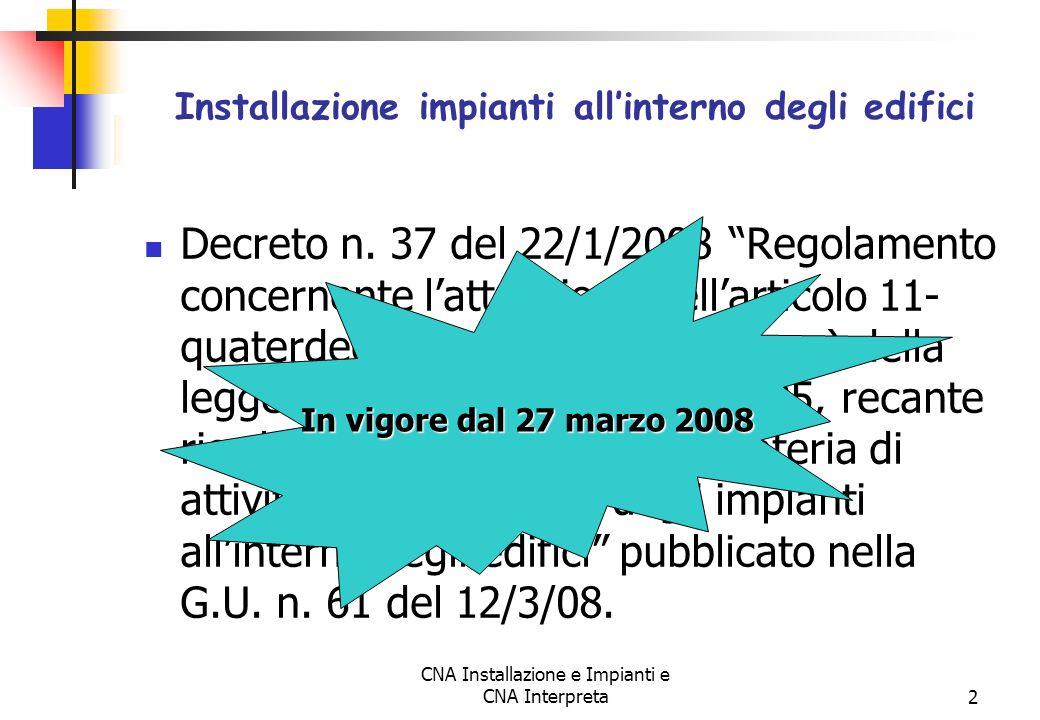 CNA Installazione e Impianti e CNA Interpreta2 Decreto n. 37 del 22/1/2008 Regolamento concernente lattuazione dellarticolo 11- quaterdecies, comma 13