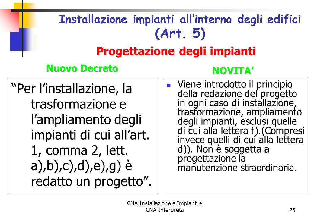 CNA Installazione e Impianti e CNA Interpreta25 Per linstallazione, la trasformazione e lampliamento degli impianti di cui allart. 1, comma 2, lett. a
