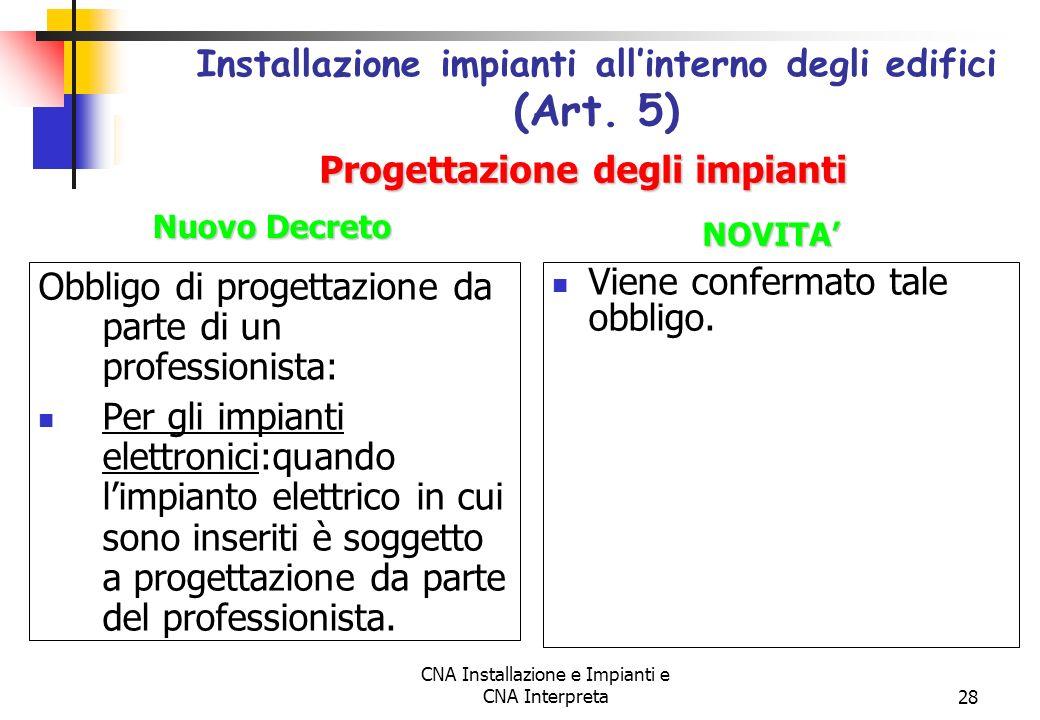 CNA Installazione e Impianti e CNA Interpreta28 Obbligo di progettazione da parte di un professionista: Per gli impianti elettronici:quando limpianto