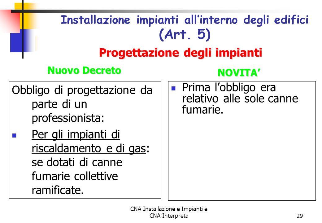 CNA Installazione e Impianti e CNA Interpreta29 Obbligo di progettazione da parte di un professionista: Per gli impianti di riscaldamento e di gas: se