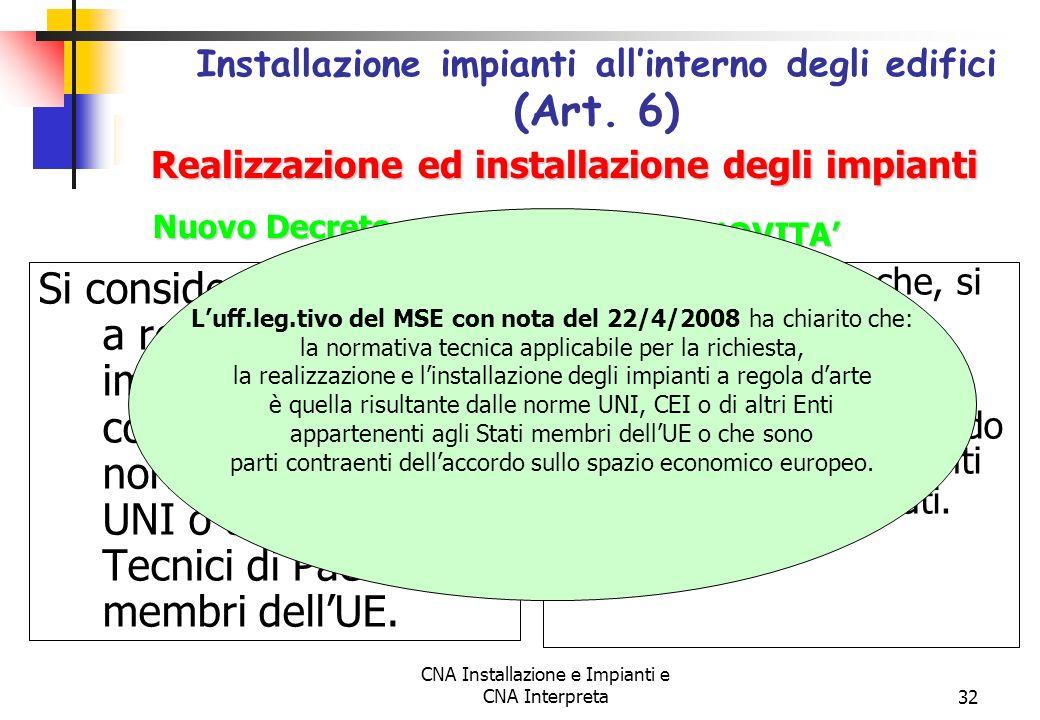 CNA Installazione e Impianti e CNA Interpreta32 Si considerano realizzati a regola darte gli impianti costruiti in conformità con le norme tecniche CE