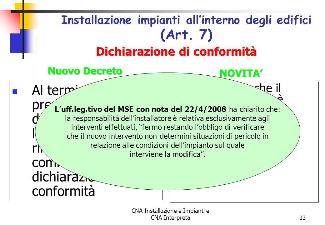 CNA Installazione e Impianti e CNA Interpreta33 Al termine dei lavori, previa effettuazione delle verifiche, limpresa installatrice rilascia al commit
